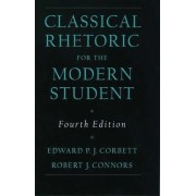 Classical Rhetoric for the Modern Student by Edward P. J. Corbett