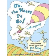 Oh, the Places I'll Go! by Me, Myself by Dr Seuss