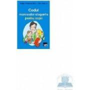 Codul manierelor elegante pentru copii - Melania Antoaneta Sarbu