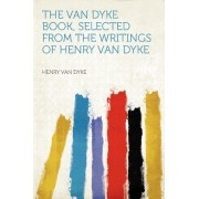 The Van Dyke Book, Selected from the Writings of Henry Van Dyke by Henry Van Dyke