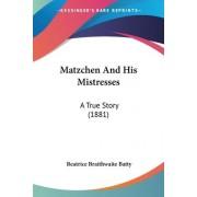 Matzchen and His Mistresses by Beatrice Braithwaite Batty
