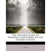 The Pastor's Place of Privilege and Power in the Sunday School by E a Fox
