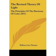 The Revised Theory of Light by William Cave Thomas