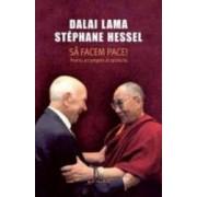 Sa facem pace Pentru un progres al spiritului - Dalai Lama Stephane Hessel