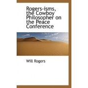 Rogers-Isms, the Cowboy Philosopher on the Peace Conference by Will Rogers