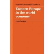 Eastern Europe in the World Economy by Laszlo Csaba
