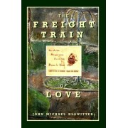 The Freight Train of Love by John Michael Klawitter