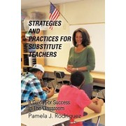 Strategies and Practices for Substitute Teachers by Pamela J Rodriguez