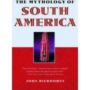 The Mythology of South America with a New Afterword by John Bierhorst