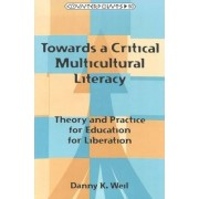 Towards a Critical Multicultural Literacy by Danny K. Weil