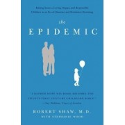 The Epidemic: Raising Secure, Loving, Happy, and Responsible Children inan Era of Absentee and Permissive Parenting by Robert Shaw