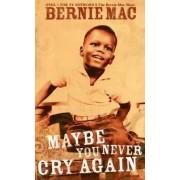 Maybe You Never Cry Again by Bernie Mac