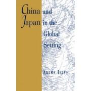 China and Japan in the Global Setting by Akira Iriye