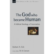 The God Who Became Human by Graham A. Cole