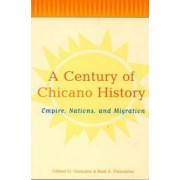 A Century of Chicano History by Raul E. Fernandez