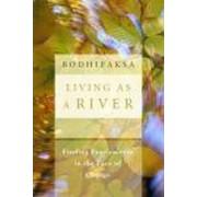 Living as A River by Bodhipaksa