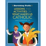 Lessons, Activities and Prayers on What Makes Us Catholic by Janet Schaeffler