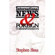 International News and Foreign Correspondents by Stephen Hess