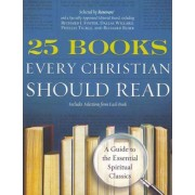 25 Books Every Christian Should Read: A Guide to the Essential SpiritualClassics by Renovare