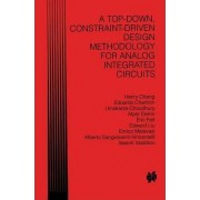A Top-Down Constraint-Driven Design Methodology for Analog Integrated Circuits by Henry Chang