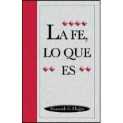 La Fe, Lo Que Es (What Faith Is) by Kenneth E Hagin
