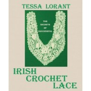 The Secrets of Successful Irish Crochet Lace by Tessa Lorant