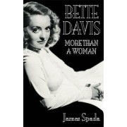 Bette Davies: More Than a Woman by James Spada