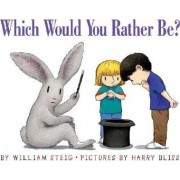 Which Would You Rather be by William Steig