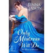 Only a Mistress Will Do by Jenna Jaxon
