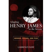 Adapting Henry James to the Screen by Laurence Raw