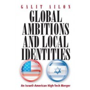 Global Ambitions and Local Identities by Galit Ailon