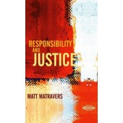 Responsibility and Justice by Matt Matravers