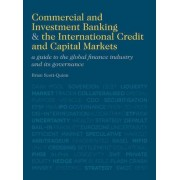 Commercial and Investment Banking and the International Credit and Capital Markets: A Guide to the Global Finance Industry and Its Governance