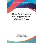 Dress as a Fine Art, with Suggestions on Children's Dress by Mrs Merrifield