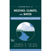 Handbook of Weather, Climate and Water: Atmospheric Chemistry, Hydrology and Societal Impacts by Thomas D. Potter