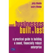 Small Businesses Built to Last by Philip Webb