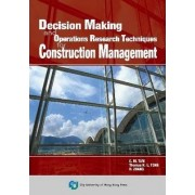 Decision Making and Operations Research Techniques for Construction Management by C.M. Tam