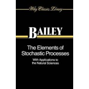 The Elements of Stochastic Processes with Applications to the Natural Sciences by Norman T. J. Bailey