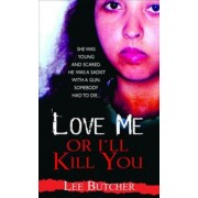 Love Me Or I'll Kill You by Lee Butcher