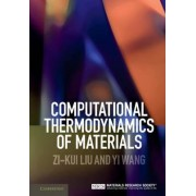 Computational Thermodynamics of Materials by Zi-Kui Liu