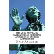 The Very Best Fairy Tales of Hans Christian Andersen in English and Spanish by Hans Christian Andersen