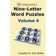 Chihuahua Nine-Letter Word Puzzles Volume 4 by Alan Walker