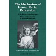 The Mechanism of Human Facial Expression by G. -B. Duchenne De Boulogne