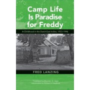 For Freddy, Camp Life Is Heaven: A Childhood in the Dutch East Indies, 1933-1946