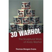 3D Warhol: The Sculptural Work of Andy Warhol
