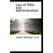 Law of Wills and Administration by James Schouler