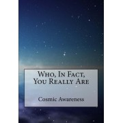 Who, in Fact, You Really Are by Cosmic Awareness