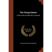 The Young Llanero: A Story of War and Wild Life in Venezuela