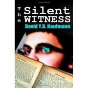 The Silent Witness by David Y B Kaufmann