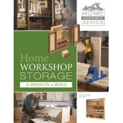 Home Workshop Storage: 21 Projects to Build by Jim Harrold